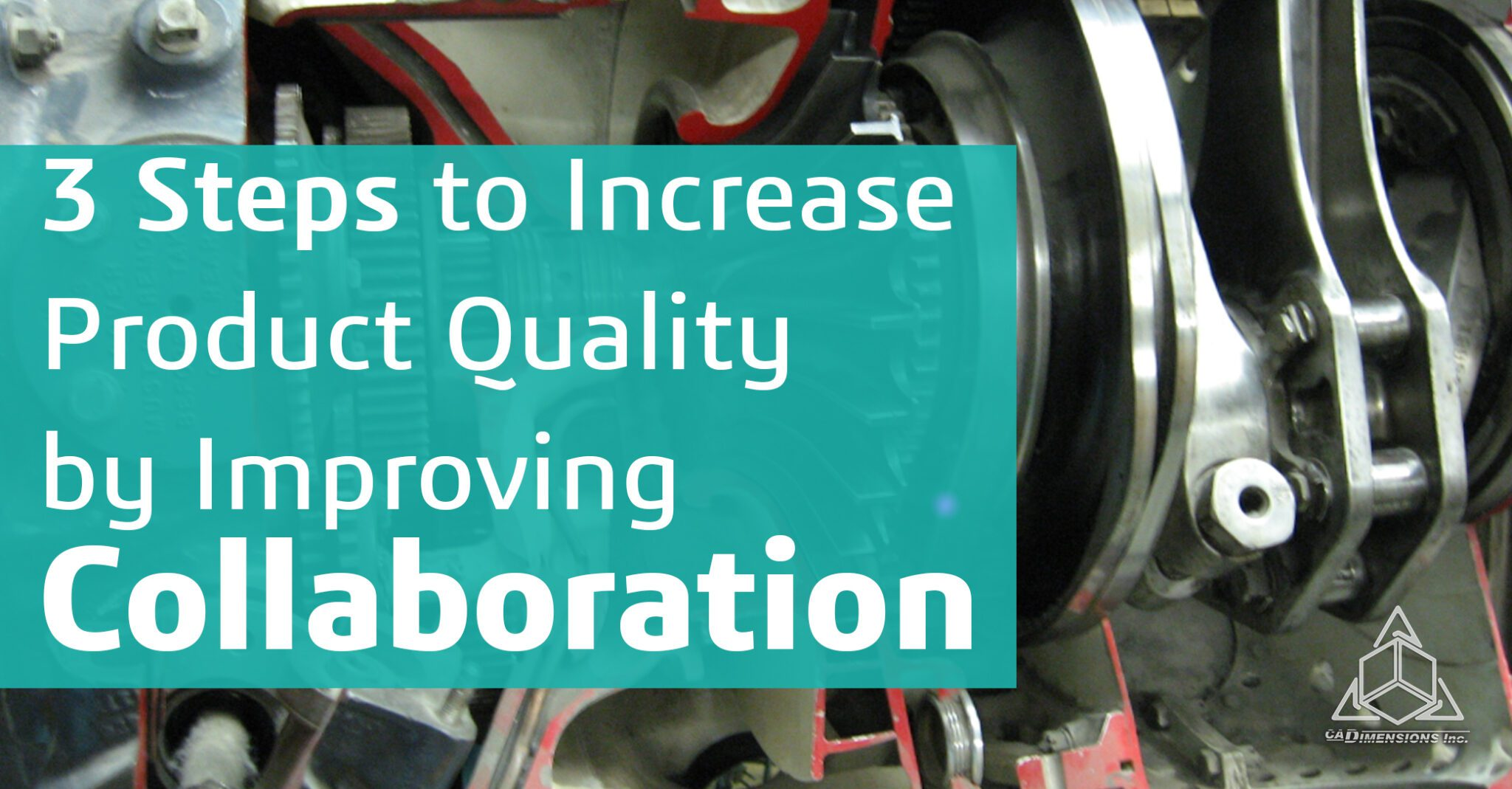 3 Steps to Increase Product Quality by Improving Collaboration CADimensions