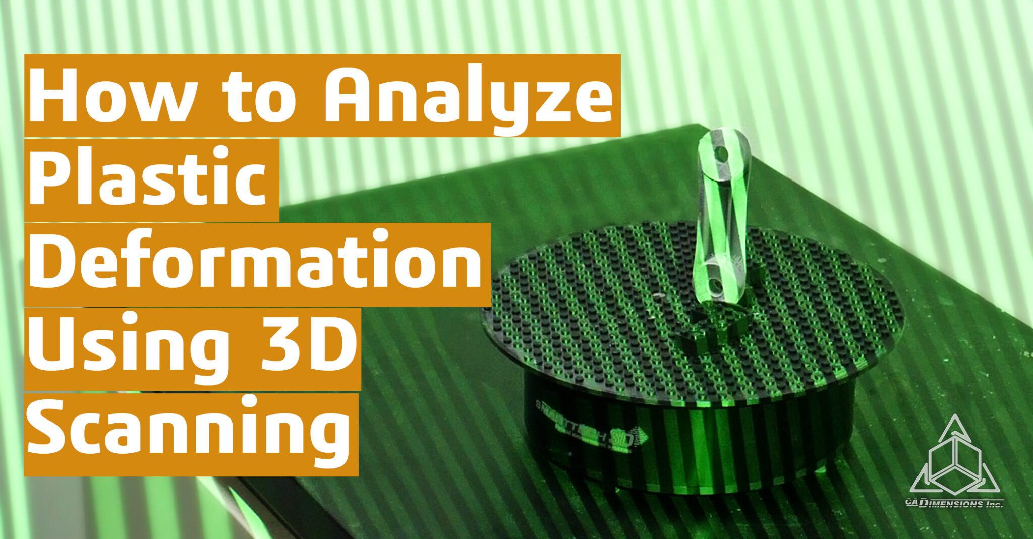 How to Analyze Plastic Deformation Using 3D Scanning CADimensions Smarttech 3D Scanners