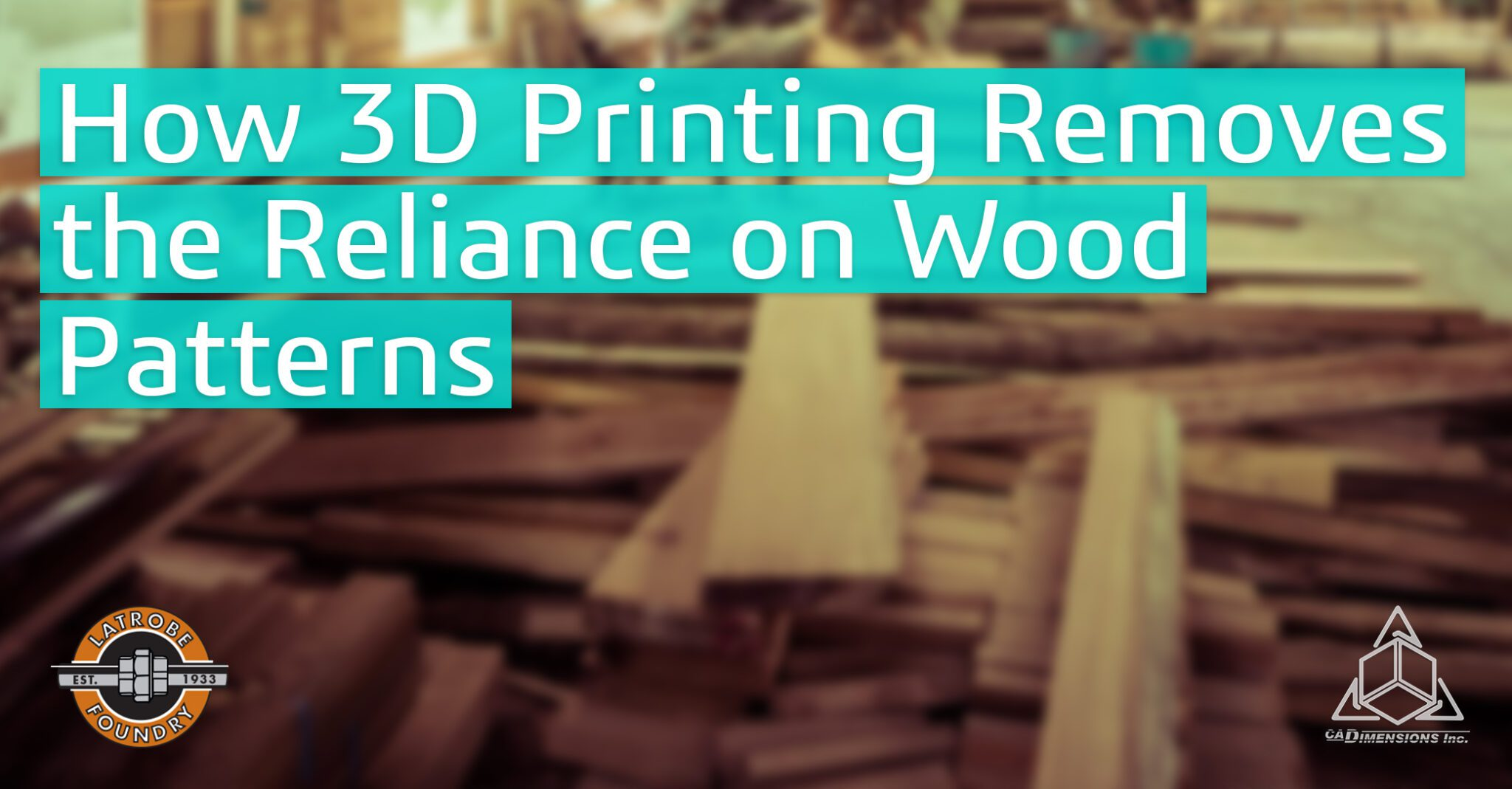 How 3D Printing Removes the Reliance on Wood Patterns