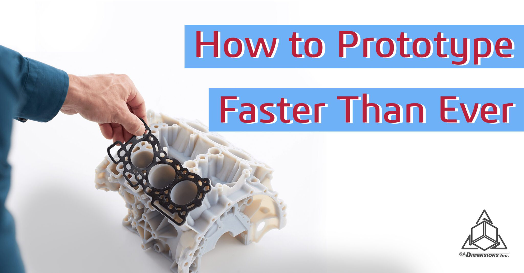 Iterate and Prototype Faster Than Ever with 3D Printing