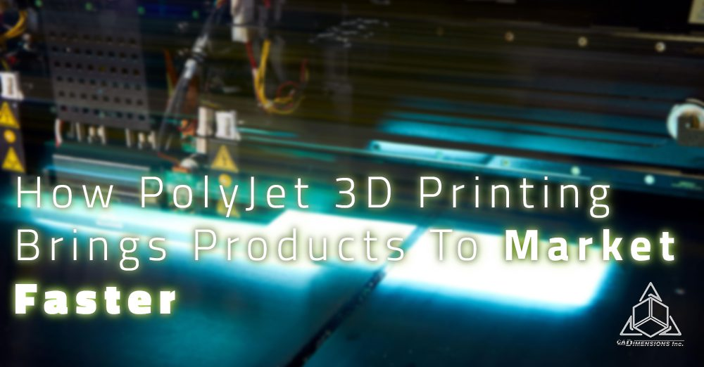 how polyjet 3d printing brings products to market faster